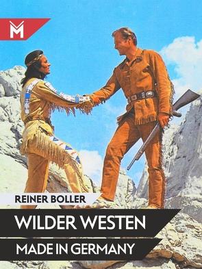 Wilder Westen made in Germany von Boller,  Reiner