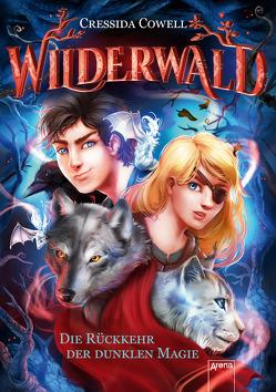 Wilderwald (1). Die Rückkehr der dunklen Magie von Cowell,  Cressida, Dürr,  Karlheinz, Vath,  Clara