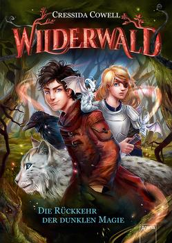 Wilderwald / Wilderwald (1). Die Rückkehr der dunklen Magie von Cowell,  Cressida, Dürr,  Karlheinz, Vath,  Clara
