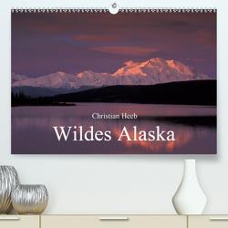 Wildes Alaska Christian Heeb (Premium, hochwertiger DIN A2 Wandkalender 2021, Kunstdruck in Hochglanz) von Heeb,  Christian
