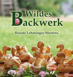 Wildes Backwerk von Lehminger-Mertens,  Renate