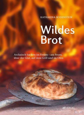 Wildes Brot von Bodenstein,  Christopher, Bodenstein,  Katharina
