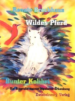 Wildes Pferd – bunter Kolibri von Brochhaus,  Renate