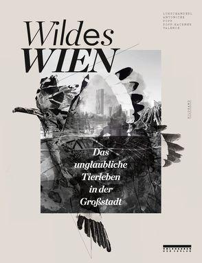 WILDES WIEN von ANTONICEK,  Franz, LUKSCHANDERL ,  Leopold, Popp,  Georg, POPP-HACKNER,  Verena, Raffelsberger,  Markus, Zagorski ,  Michael