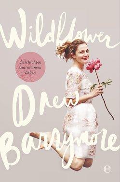 Wildflower. Geschichten aus meinem Leben von Barrymore,  Drew