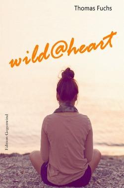 wild@heart von Fuchs,  Thomas