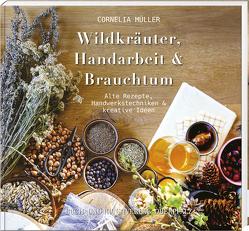 Wildkräuter, Handarbeit & Brauchtum von Müller,  Cornelia