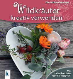Wildkräuter kreativ verwenden von Wallner-Zeinzinger,  Elke