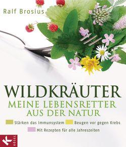 Wildkräuter – meine Lebensretter aus der Natur von Brosius,  Ralf