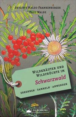 Wildkräuter und Wildfrüchte im Schwarzwald von Walde,  Paul, Walde-Frankenberger,  Brigitte