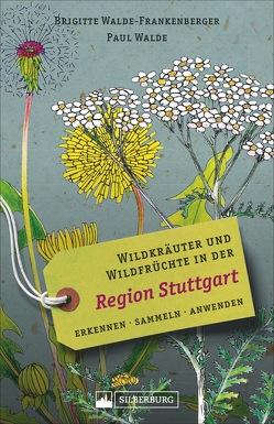 Wildkräuter und Wildfrüchte Region Stuttgart von Walde,  Paul, Walde-Frankenberger,  Brigitte