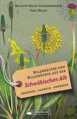 Wildkräuter und Wildfrüchte Schwäbische Alb von Walde,  Paul, Walde-Frankenberger,  Brigitte