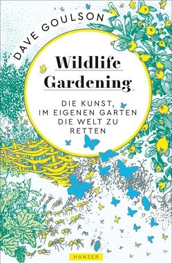 Wildlife Gardening von Goulson,  Dave, Ranke,  Elsbeth