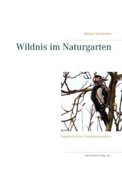 Wildnis im Naturgarten von Geissmann,  Werner