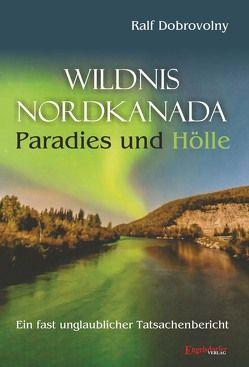 Wildnis Nordkanada – Paradies und Hölle von Dobrovolny,  Ralf