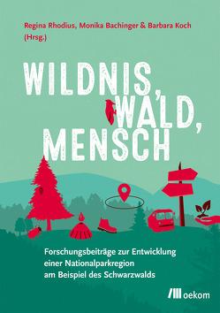 Wildnis, Wald, Mensch von Bachinger,  Monika, Koch,  Barbara, Rhodius,  Regina