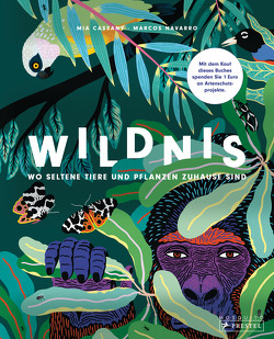 Wildnis: Wo seltene Tiere und Pflanzen zuhause sind von Cassany,  Mia, Leik,  Angelika, Navarro,  Marcos