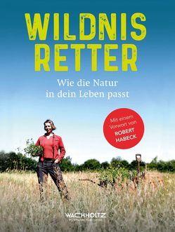 Wildnisretter von Bohde,  Sven, Böttcher,  Kirsten, Janzen,  Silvia, Monika,  Rößiger