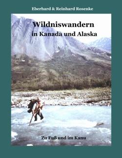 Wildniswandern in Kanada und Alaska von Rosenke,  Eberhard, Rosenke,  Reinhard