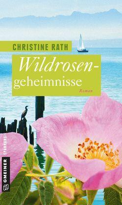 Wildrosengeheimnisse von Rath,  Christine