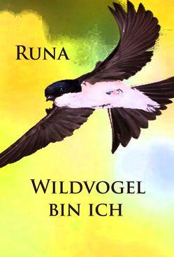 Wildvogel bin ich – historischer Roman von Runa,  -