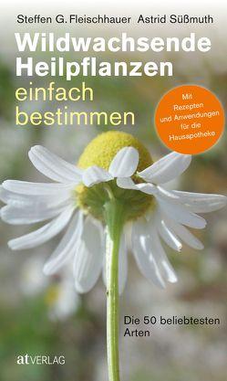 Wildwachsende Heilpflanzen einfach bestimmen von Fleischhauer,  Steffen Guido, Gassner,  Claudia, Nehrbass,  Viola, Spiegelberger,  Roland, Süßmuth,  Astrid