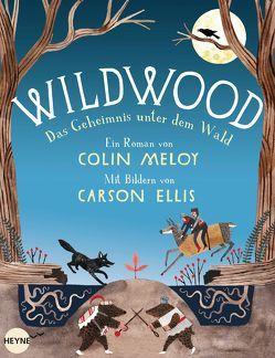 Wildwood – Das Geheimnis unter dem Wald von Ellis,  Carson, Finke,  Astrid, Meloy,  Colin