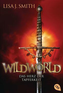 WILDWORLD – Das Herz der Tapferkeit von Link,  Michaela, Smith,  Lisa J.
