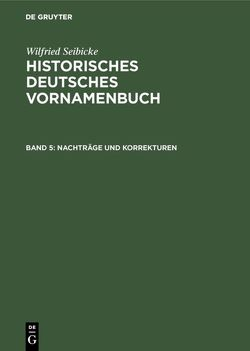 Historisches Deutsches Vornamenbuch / Nachträge und Korrekturen von Seibicke,  Wilfried