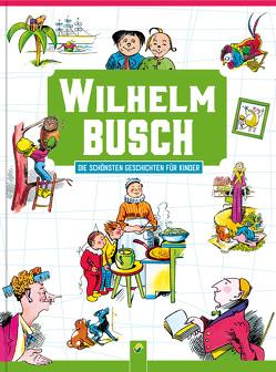 Wilhelm Busch Die schönsten Geschichten für Kinder von Busch,  Wilhelm