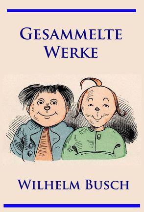 Wilhelm Busch – Gesammelte Werke von Busch,  Wilhelm