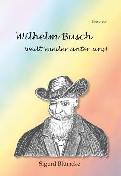 Wilhelm Busch weilt wieder unter uns von Blümcke,  Sigurd