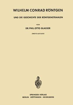 Wilhelm Conrad Röntgen und die Geschichte der Röntgenstrahlen von Glasser,  Otto