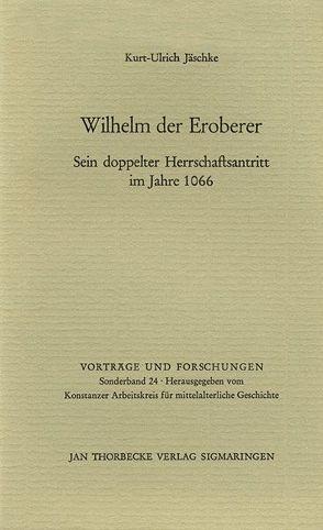 Wilhelm der Eroberer von Jäschke,  Kurt U