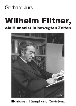 Wilhelm Flitner, ein Humanist in bewegten Zeiten von Jürs,  Gerhard
