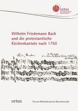 Wilhelm Friedemann Bach und die protestantische Kirchenkantate nach 1750 von Hirschmann,  Wolfgang, Wollny,  Peter