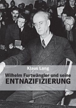 Wilhelm Furtwängler und seine Entnazifizierung von Lang,  Klaus