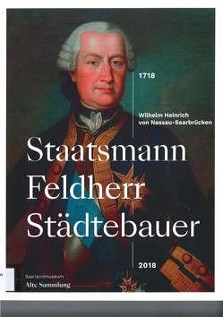 Wilhelm Heinrich von Nassau Saarbrücken. Staatsmann – Feldherr – Städtebauer. 1718-2018 von Heinlein,  Stefan, Martin,  Thomas, Mönig,  Roland