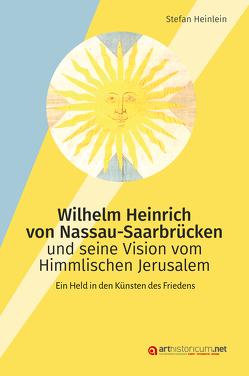Wilhelm Heinrich von Nassau-Saarbrücken und seine Vision vom Himmlischen Jerusalem von Heinlein,  Stefan