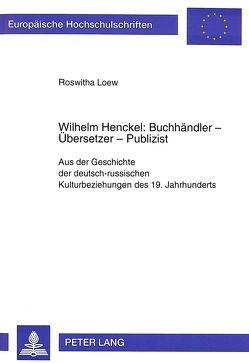 Wilhelm Henckel: Buchhändler – Übersetzer – Publizist von Loew,  Roswitha