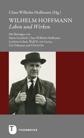 Wilhelm Hoffmann – Leben und Wirken von Hoffmann,  Claus-Wilhelm