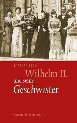 Wilhelm II. und seine Geschwister von Beck,  Barbara
