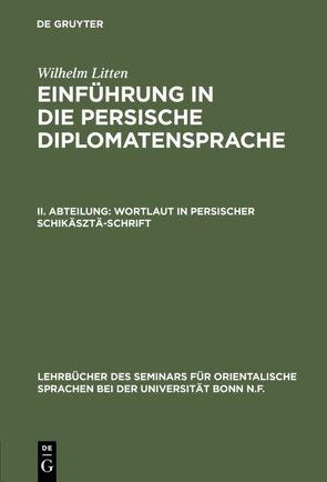 Einführung in die persische Diplomatensprache / Wortlaut in persischer Schikäsztä-Schrift von Litten,  Wilhelm