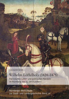 Wilhelm Löffelholz (1424-1475). von Groth,  Constantin
