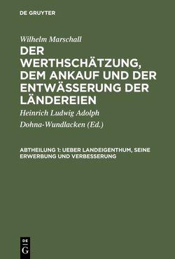 Der Werthschätzung, dem Ankauf und der Entwässerung der Ländereien / Ueber Landeigenthum, seine Erwerbung und Verbesserung von Dohna-Wundlacken,  Heinrich Ludwig Adolph, Marshall,  Wilhelm