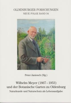 Wilhelm Meyer (1867 – 1953) und der Botanische Garten zu Oldenburg von Janiesch,  Peter