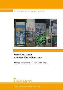 Wilhelm Müller und der Philhellenismus von Hillemann,  Marco, Roth,  Tobias