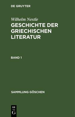 Wilhelm Nestle: Geschichte der griechischen Literatur / SG 70 NESTLE-LIEBICH:GRIECHLITERATUR 1 3AE von Liebich,  Werner, Nestle,  Wilhelm