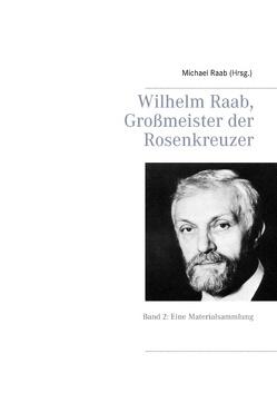 Wilhelm Raab, Großmeister der Rosenkreuzer von Raab,  Michael