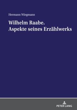Wilhelm Raabe. Aspekte seines Erzählwerks von Wiegmann,  Hermann